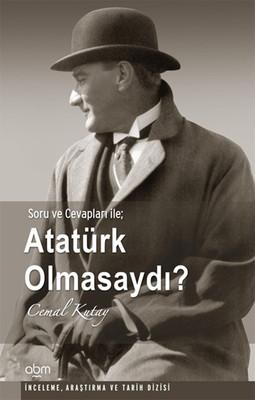 Cemal Kutay - Atatürk Olmasaydı