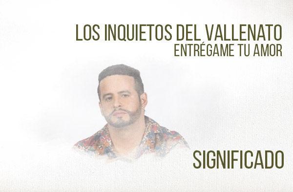 Entrégame Tú Amor significado de la canción Los Inquietos Nelson Velásquez.