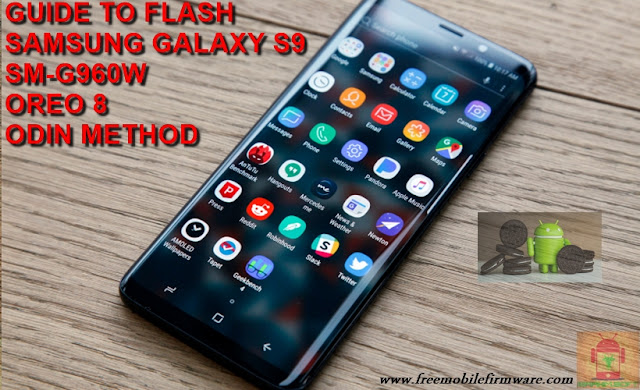 Guide To Flash Samsung Galaxy S9 G960W Oreo 8.0.0 Odin Method Tested Firmware All Regions