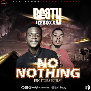NEW MUSIC: Beaty - No Nothing ft Iceboxx ( Prod by StrategyBeat)