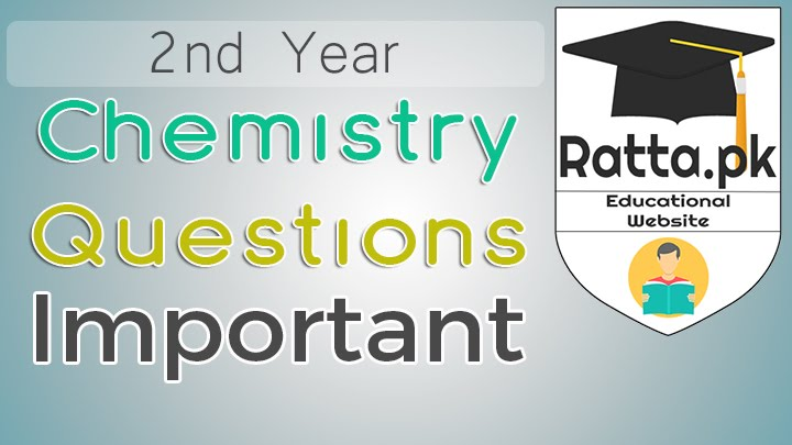 2nd Year Chemistry Important Questions - 12th Class chemistry All Chapters 2017