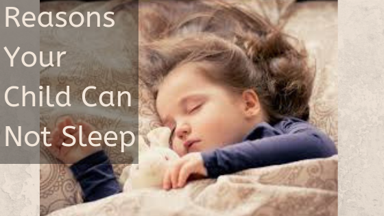 Reasons Your Child Can Not Sleep
