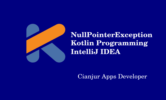 NullPointerException Pada Pemrograman Kotlin