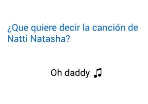 Significado de la canción Natti Natasha Oh Daddy.