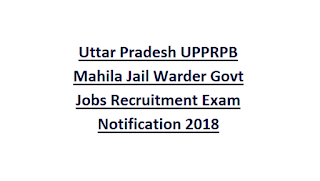 Uttar Pradesh UPPRPB Mahila Jail Warder (बंदी रक्षक) Govt Jobs Recruitment Exam Notification 2018