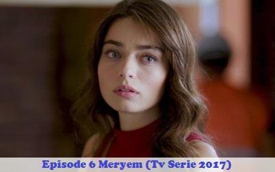 Episode 6 Meryem (Tv Serie 2017) | Full Synopsis