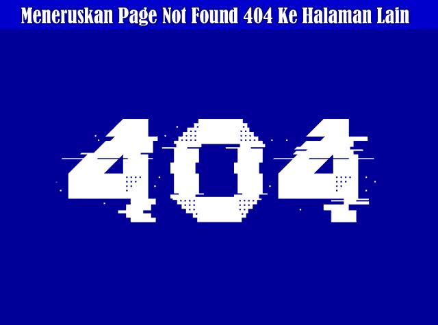 Cara Direct atau Meneruskan Page Not Found 404 Ke Halaman Lain di Blogger