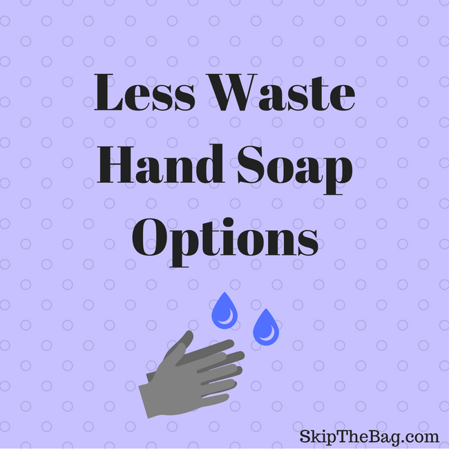 Less Waste Hand Soap SkipTheBag