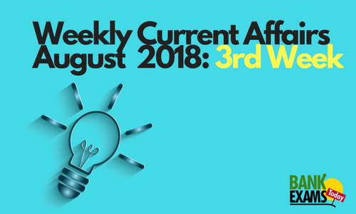 Weekly Current Affairs August  2018: 3rd Week