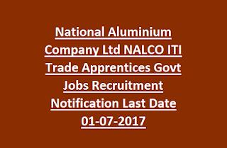 National Aluminium Company Ltd NALCO ITI Trade Apprentices Govt Jobs Recruitment Notification Last Date 01-07-2017