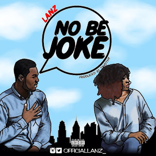 "[Music] Lanz - ""No Be Joke"""
