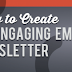 How to Create An Engaging Email Marketing Newsletter