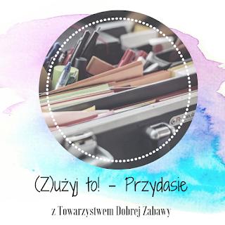 https://tdz-wyzwaniowo.blogspot.com/2019/02/zuzyj-to-odc1-przydasie.html