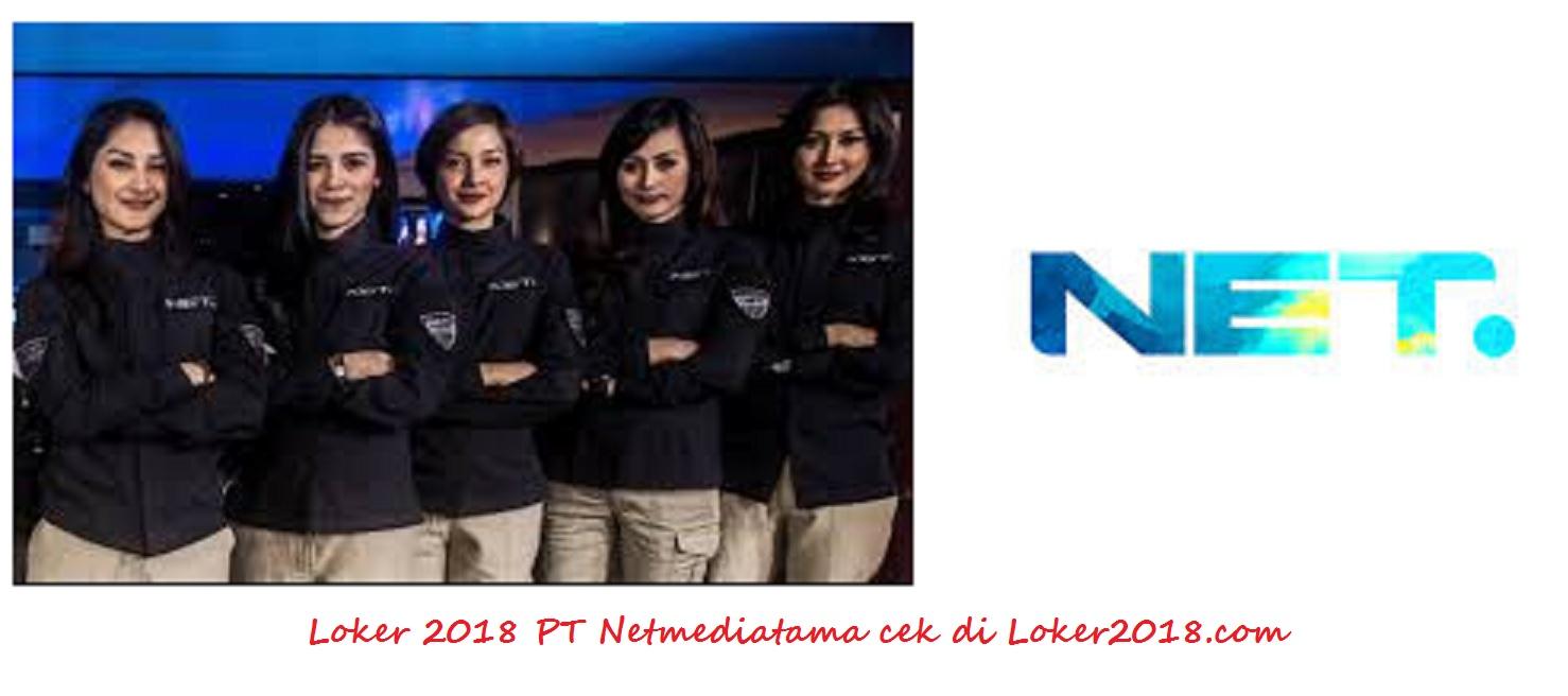 Loker 2018 PT Net Mediatama Televisi Bulan Januari Februari