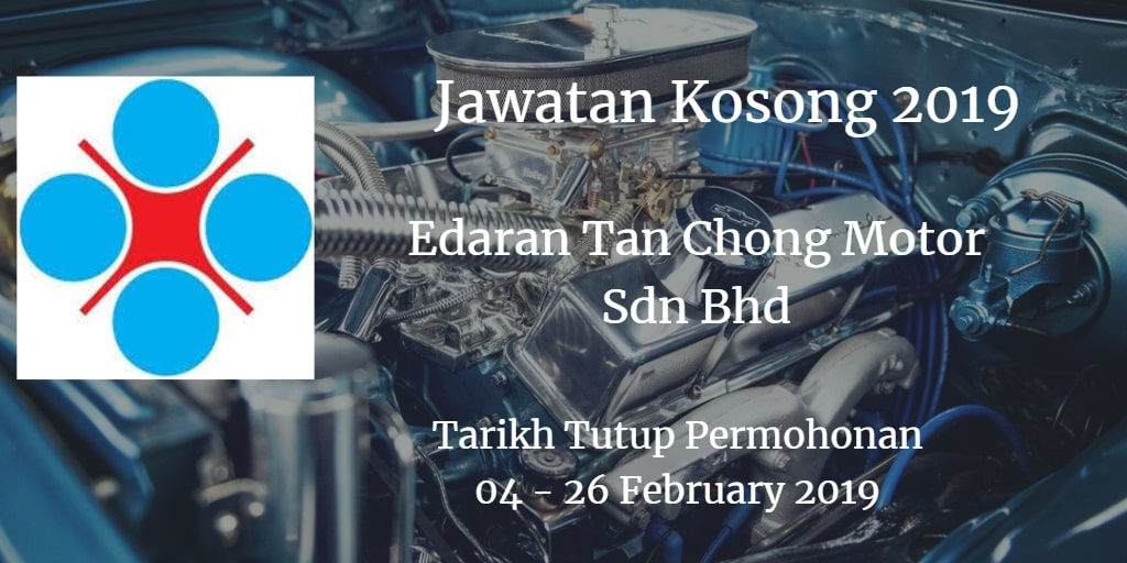Jawatan Kosong Edaran Tan Chong Motor Sdn Bhd 04 - 26 February 2019