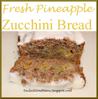 Eclectic Red Barn: Fresh Pineapple-Zucchini Bread