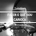 Playlist: Fazer O quê Sou Carioca