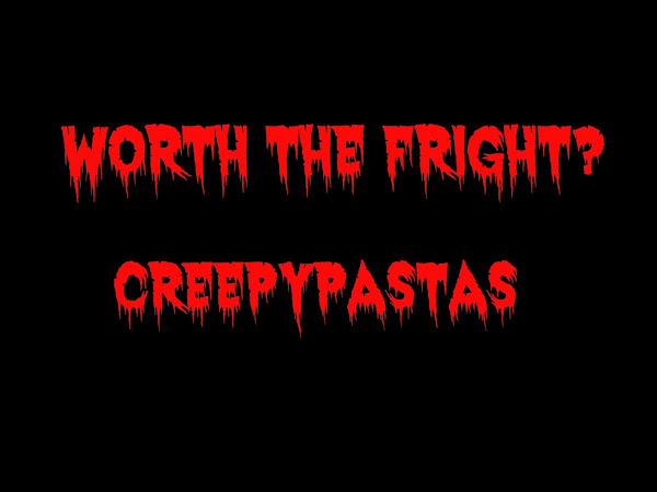 ARE THESE CREEPYPASTAS WORTH THE FRIGHT?