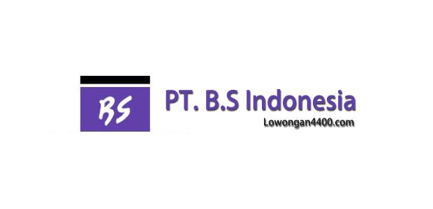 Lowongan Kerja PT. B.S Indonesia Agustus 2017