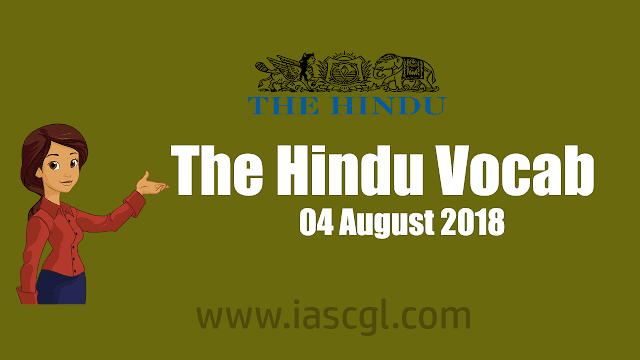 The Hindu Vocab 04 August 2018