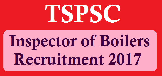 TS State, TS Recruitment, TS Jobs, Inspector of Boilers, Boilers Department, TSPSC, TSPSC Recruitments