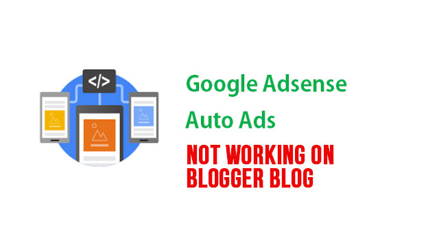 Google recently introduced Auto Ads to allow Google to automatically publish ads on websit Google Adsense Auto Ads not working on Blogger blogs