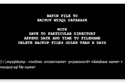 Batch File Example Code To Backup MySQL Database To A Particular Folder, Append Date and Time, Delete Backups Older Than X Days