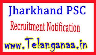 Jharkhand PSC Jharkhand Public Service Commission JPSC Recruitment Notification 2017