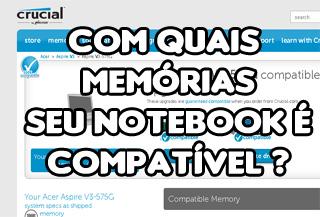 como descobrir o tipo de memoria ram compativel com seu notebook