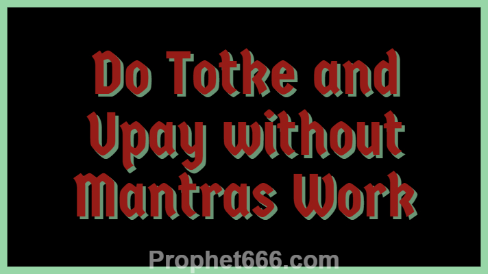 Do Totke and Upay without Mantras Work