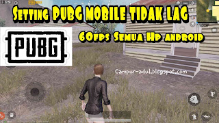 Setting PUBG Mobile Android NO LAG