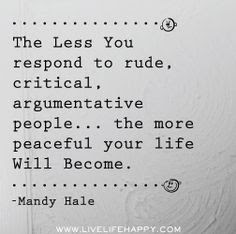 Quotes About Parental Love: The less you respond to rude, critical, argumentative people