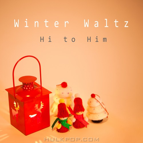 Hi To Him – Winter Waltz For Christmas