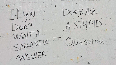 If you don't want sarcastic answer - don't ask stupid question