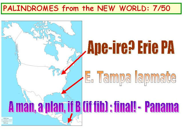 1)Ape-ire? Erie PA. 2)E. Tampa lapmate.  3) A man, a plan, if B (if fib): final! - Panama.