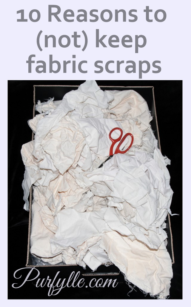 10 Reasons To (Not) Keep Fabric Scraps
