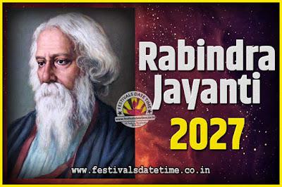 2027 Rabindranath Tagore Jayanti Date and Time, 2027 Rabindra Jayanti Calendar
