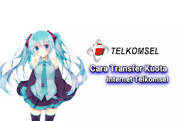 Cara Transfer Kuota Internet Ke Sesama Telkomsel Terbaru 2019