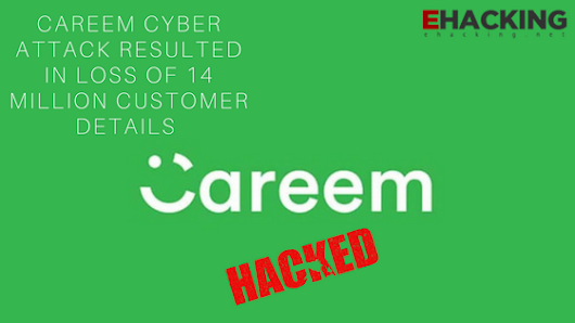 Careem Cyber Attack Resulted in Loss of 14 Million Customer Details