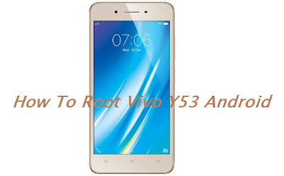 How To Root Vivo Y53 Android