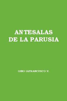 Gino Iafrancesco V.-Antesalas De La Parusia-