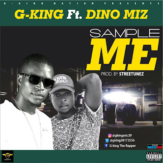 DOWNLOAD MP3: G-King Ft Dino Miz – Sample Me(Prod by StreeTunez ) 1