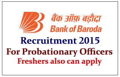 Bank of Baroda Recruitment 2015 for Probationary Officers 2015
