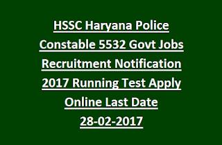 HSSC Haryana Police Constable 5532 Govt Jobs Recruitment Notification 2017 Running Test Apply Online Last Date 28-02-2017
