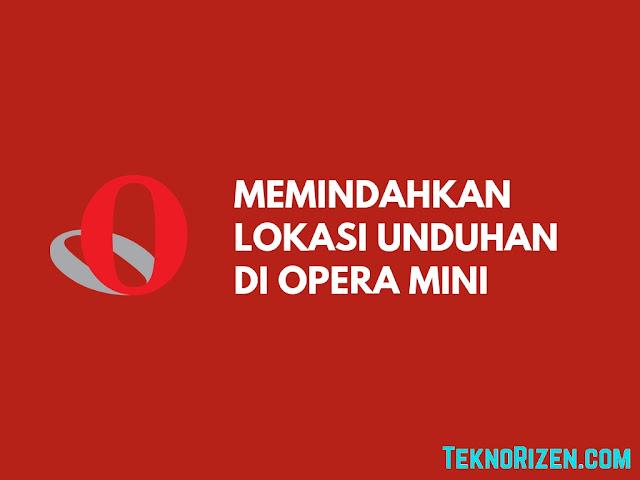 Cara Menyimpan Hasil Download di Opera Mini ke Memori Eksternal Agar Hasil Download di Opera Mini Tersimpan di SD Card