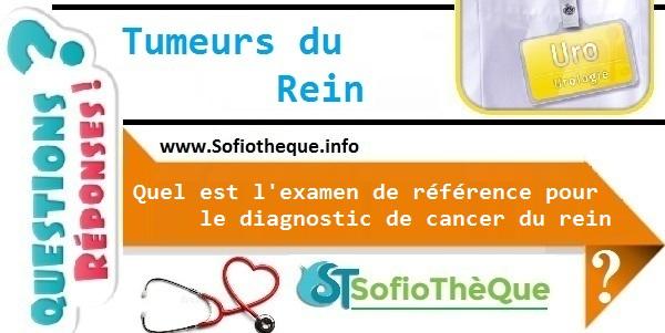 Quel est l'examen de référence pour le diagnostic de cancer du rein ?