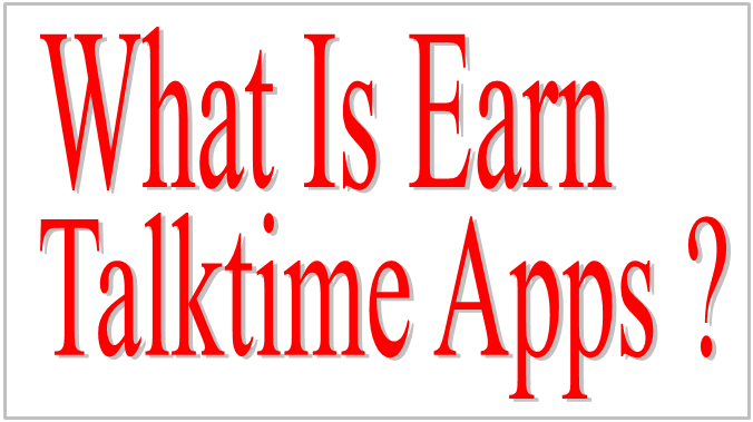What Is Earn Talktime Apps ?