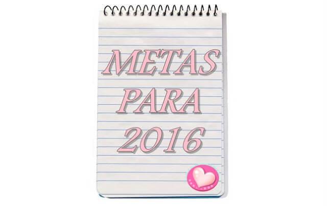 Minhas Metas para 2016 - Vamos ser Sinceras