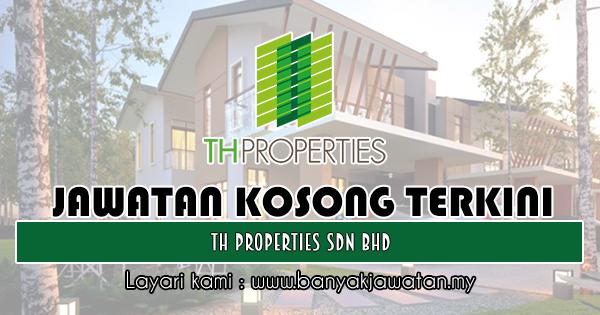 Jawatan Kosong di TH Properties Sdn Bhd - 16 Februari 2019 ...