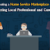 Creating a Home Service Marketplace for Connecting Local Professional and Customers